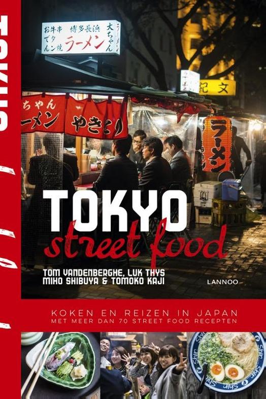 Tokyo Street Food | Tom Vandenberghe 9789401437486 Tom Vandenberghe Lannoo   Culinaire reisgidsen Japan