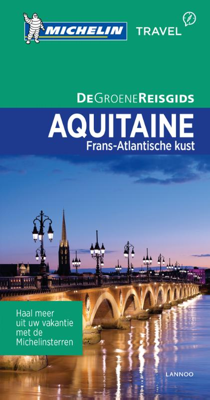 Aquitaine | Michelin reisgids 9789401439480  Michelin Michelin Groene gidsen  Reisgidsen Aquitaine, Bordeaux