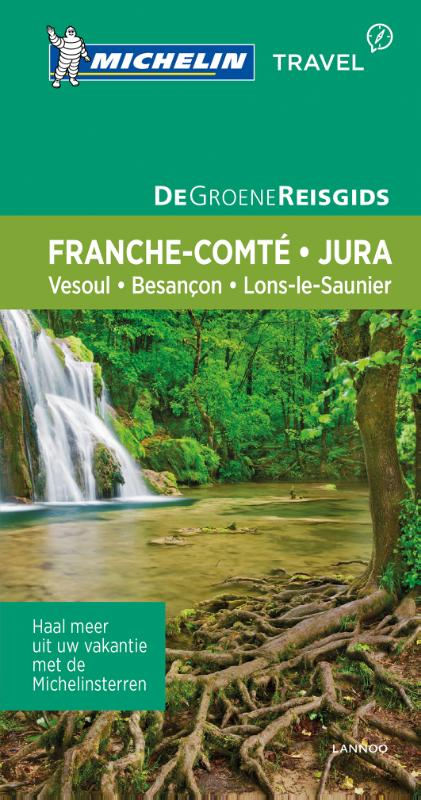 Jura/Franche-Comté | Michelin reisgids 9789401439503  Michelin Michelin Groene gidsen  Reisgidsen Franse Jura