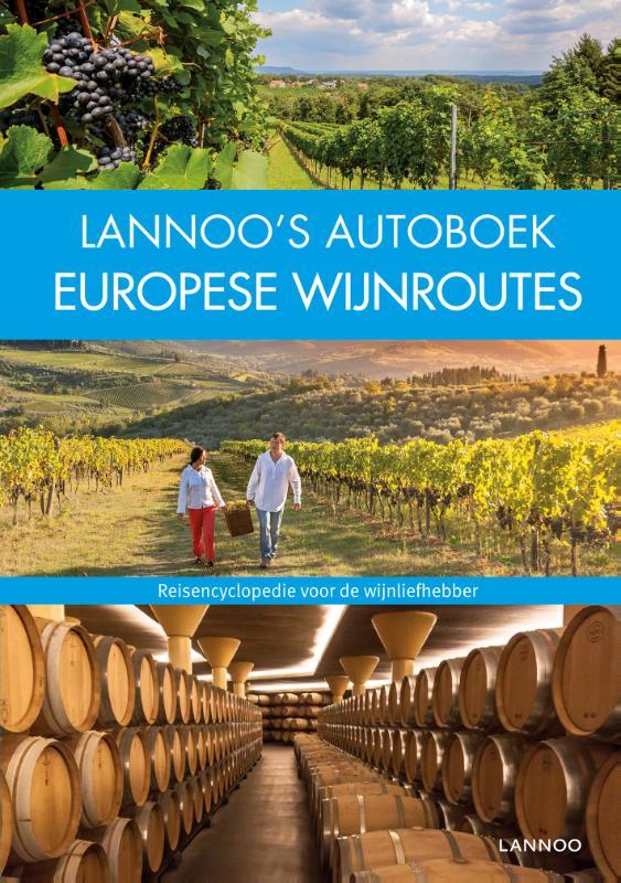 Lannoo's Autoboek Europese wijnroutes 9789401442992  Lannoo Lannoos Autoboeken  Culinaire reisgidsen, Reisgidsen, Wijnreisgidsen Europa