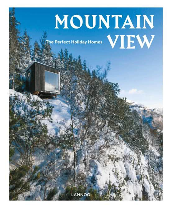 Mountain View - the perfect holiday homes 9789401446150  Lannoo   Fotoboeken, Hotelgidsen Wereld als geheel