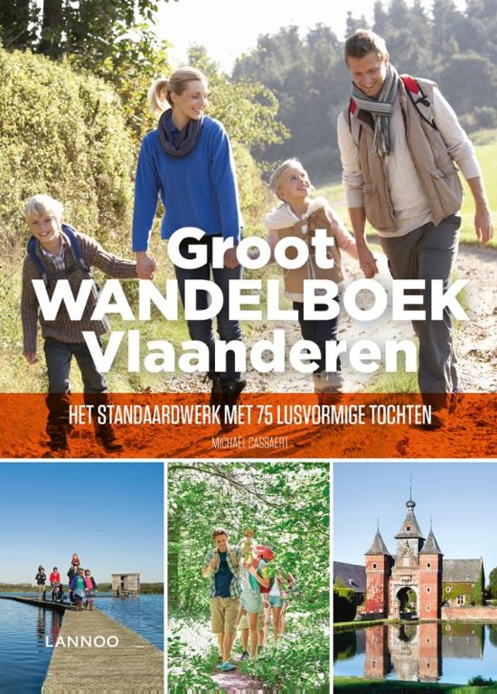 Groot Wandelboek Vlaanderen 9789401452212 Michael Cassaert Lannoo Dicht-bij-huis-gids  Wandelgidsen Vlaanderen