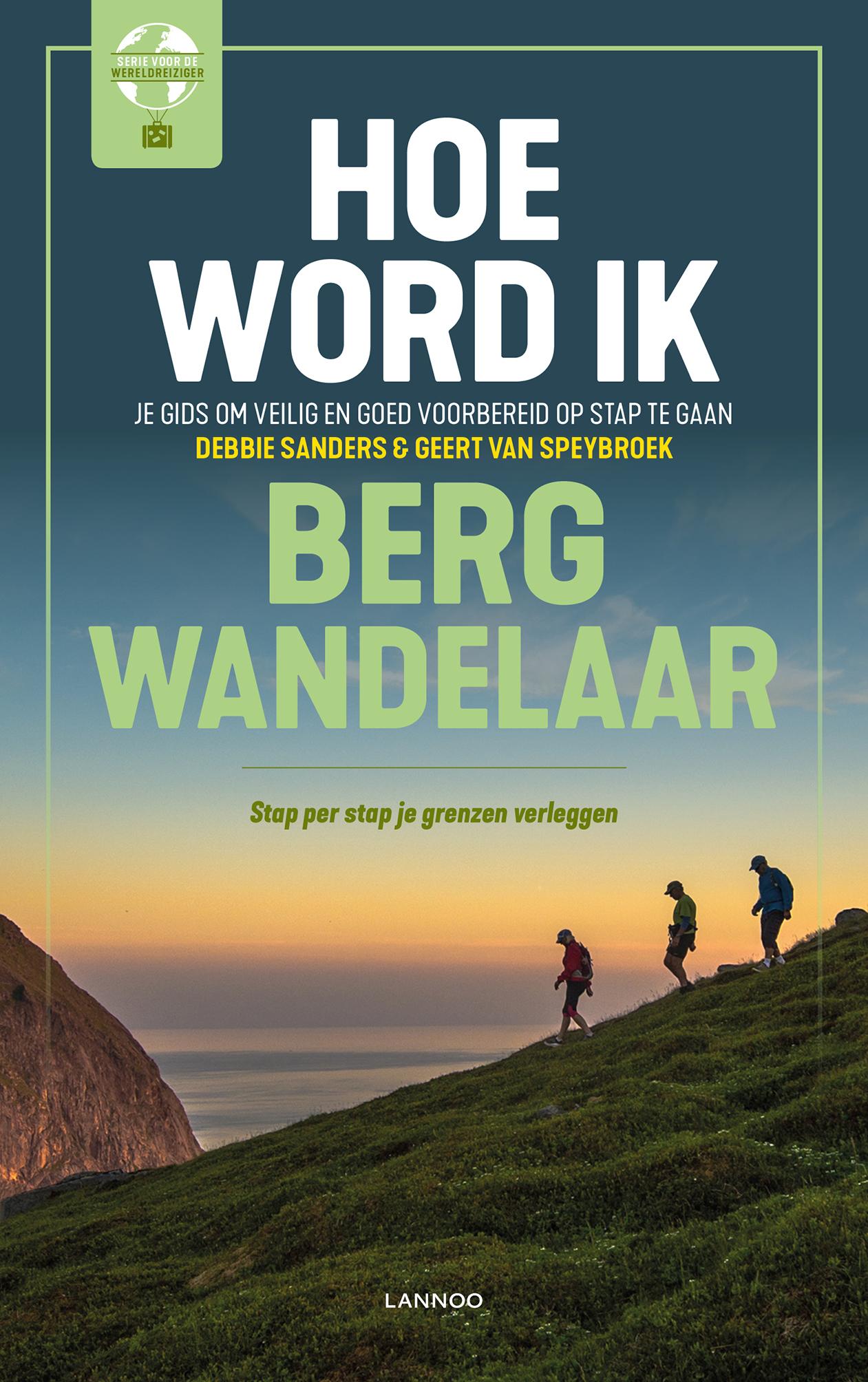 Hoe word ik bergwandelaar? 9789401453202 Debbie Sanders, Gert van Speybroek Lannoo   Wandelgidsen Reisinformatie algemeen