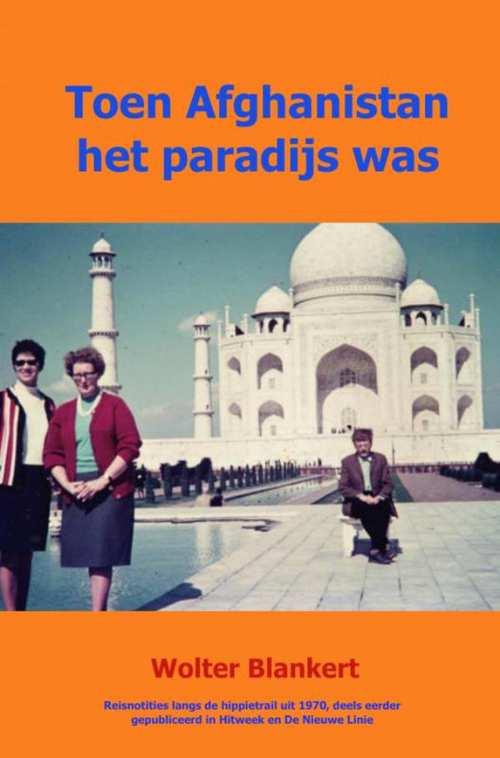 Toen Afghanistan het paradijs was 9789402157888  Brave New Books   Historische reisgidsen, Landeninformatie, Reisverhalen