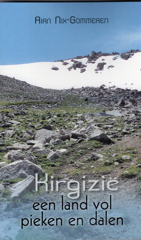 Kirgizië, een land vol pieken en dalen 9789402210514 Rian Nix-Gommeren Boekscout   Reisgidsen Centraal-Aziatische republieken (Kazachstan, Uzbekistan, Turkmenistan, Kyrgysztan, Tadjikistan)