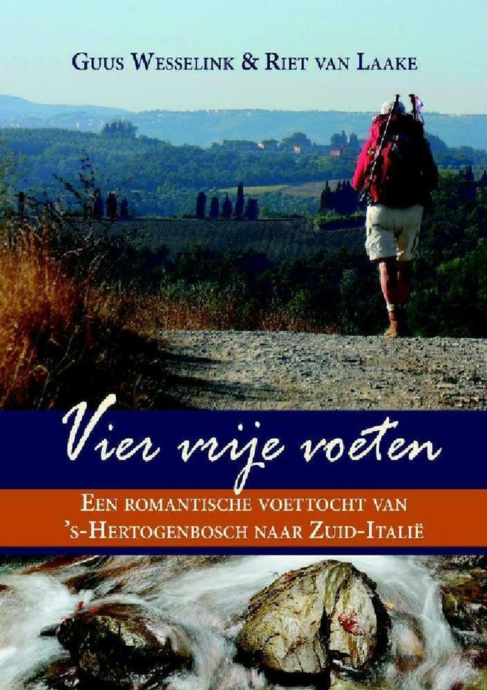 Vier vrije voeten | Guus Wesselink en Riet van Laake 9789402210712 Guus Wesselink en Riet van Laake Guus Wesselink   Lopen naar Rome, Wandelreisverhalen Europa