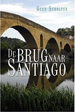 De Brug naar Santiago | Guus Scholten 9789402233452 Guus Scholten Boekscout   Santiago de Compostela, Wandelgidsen Europa