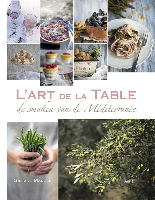 L'art de la table - Smaken van de Mediterrannee 9789402601527 Gintare Marcel Aerial Company   Culinaire reisgidsen Zuid-Europa / Middellandse Zee