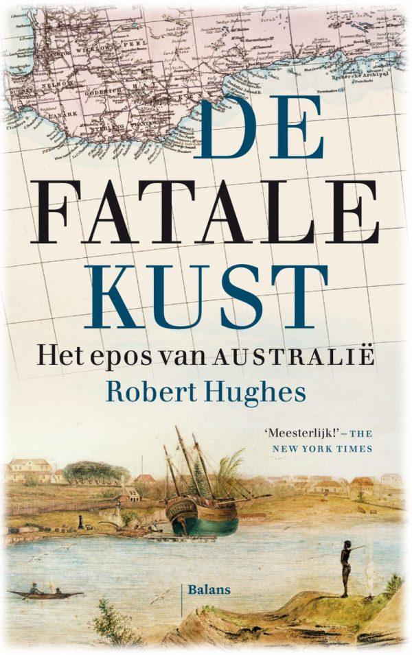 De Fatale Kust | Robert Hughes 9789460037597 Robert Hughes Balans   Reisverhalen Australië