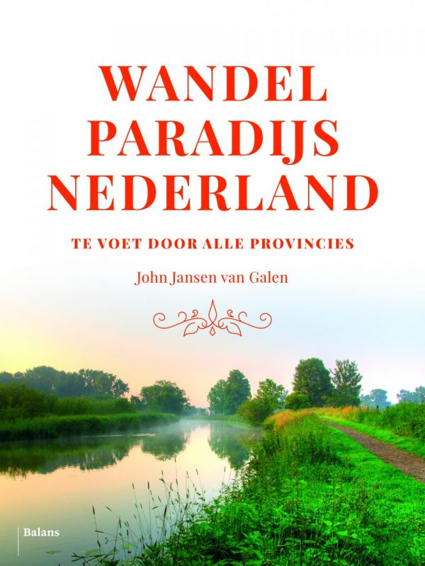 Wandelparadijs Nederland | John Jansen van Galen 9789460038518 John Jansen van Galen Balans   Wandelgidsen Nederland