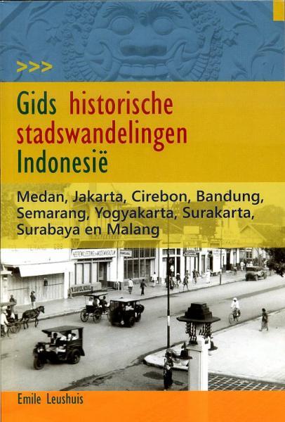 Gids historische stadswandelingen Indonesie 9789460221620 E Leushuis LM Publishers   Historische reisgidsen, Reisgidsen Indonesië