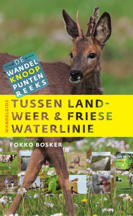 Tussen landweer & Friese Waterlinie 9789460224164 Fokko Bosker LM Publishers Wandelknooppuntenreeks  Wandelgidsen Friesland
