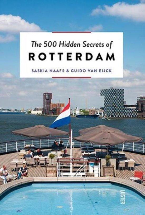 The 500 hidden secrets of Rotterdam | reisgids 9789460581786  Luster   Reisgidsen Den Haag, Rotterdam en Zuid-Holland
