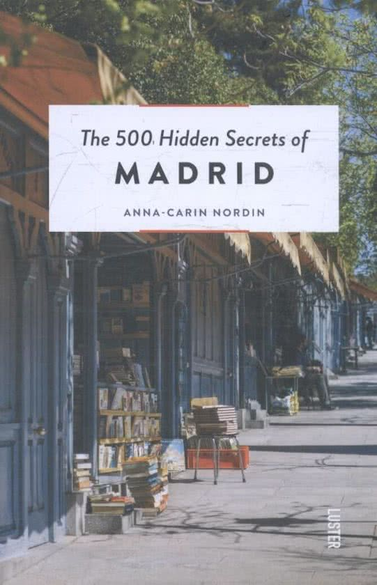 The 500 hidden secrets of Madrid | reisgids 9789460582066  Luster   Reisgidsen Madrid