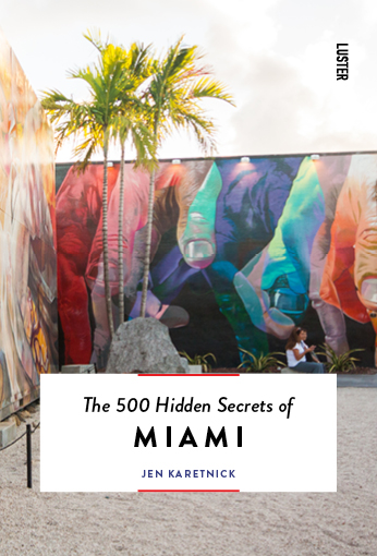 The 500 hidden secrets of Miami | reisgids 9789460582097 Jen Karetnick Luster   Reisgidsen Florida