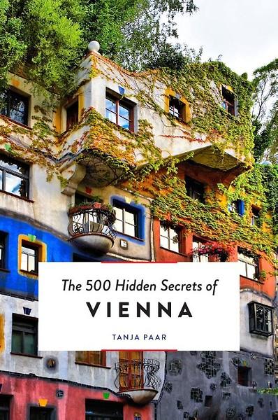 The 500 hidden secrets of Vienna | reisgids 9789460582295  Luster   Reisgidsen Wenen, Noord- en Oost-Oostenrijk