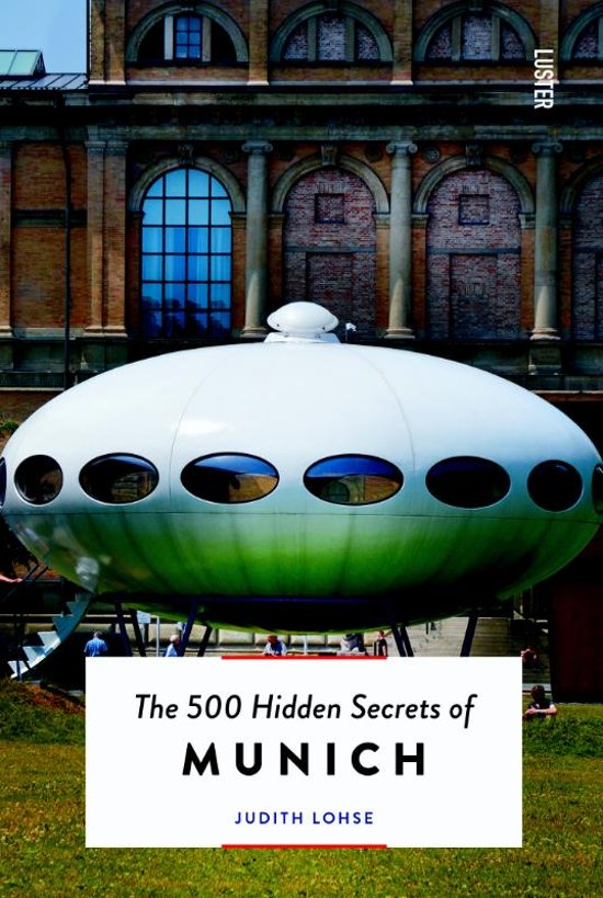The 500 hidden secrets of Munich | reisgids 9789460582301  Luster   Reisgidsen München en omgeving