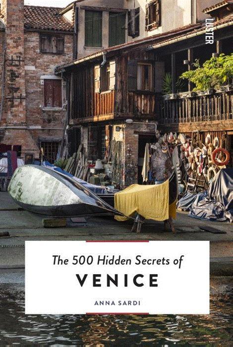 The 500 hidden secrets of Venice | reisgids Venetië 9789460582417  Luster   Reisgidsen Venetië, Veneto, Friuli