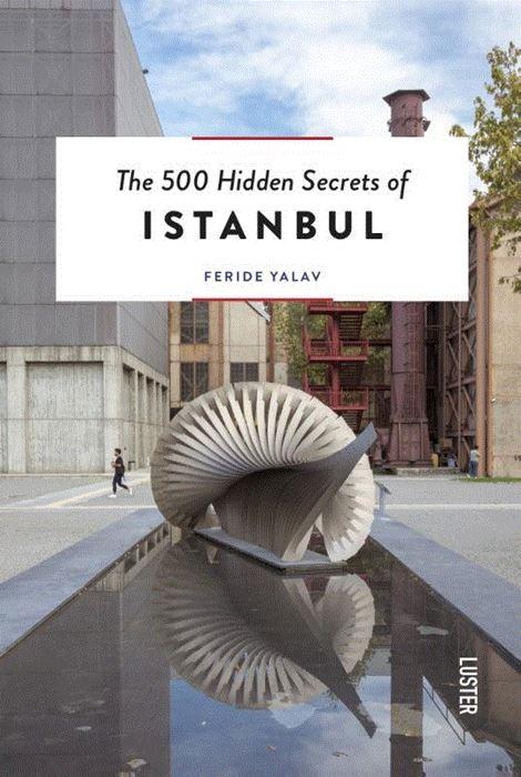 The 500 hidden secrets of Istanbul | reisgids 9789460582424  Luster   Reisgidsen Europees Turkije met Istanbul
