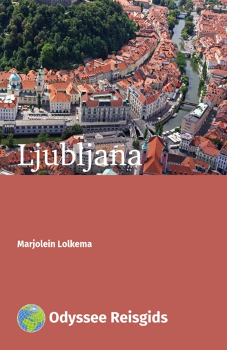 Ljubljana | reisgids 9789461230249 Marjolein Lolkema Odyssee   Reisgidsen Slovenië