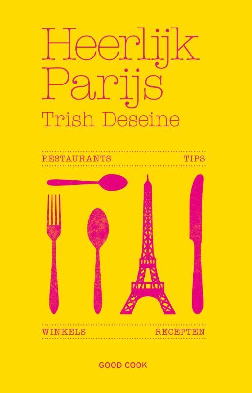 Heerlijk Parijs 9789461430991 Trish Deseine Good Cook Publishing   Restaurantgidsen Parijs, Île-de-France