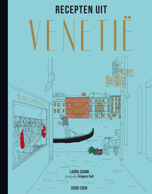 Recepten uit Venetië 9789461431004  Good Cook Publishing   Cadeau-artikelen, Culinaire reisgidsen Venetië, Veneto, Friuli