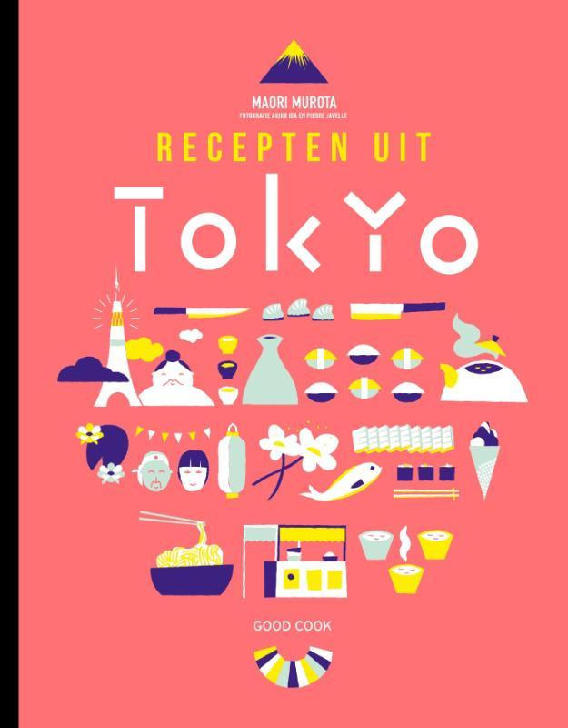 Recepten uit Tokyo 9789461431127 Maori Murota Good Cook Publishing   Culinaire reisgidsen Japan