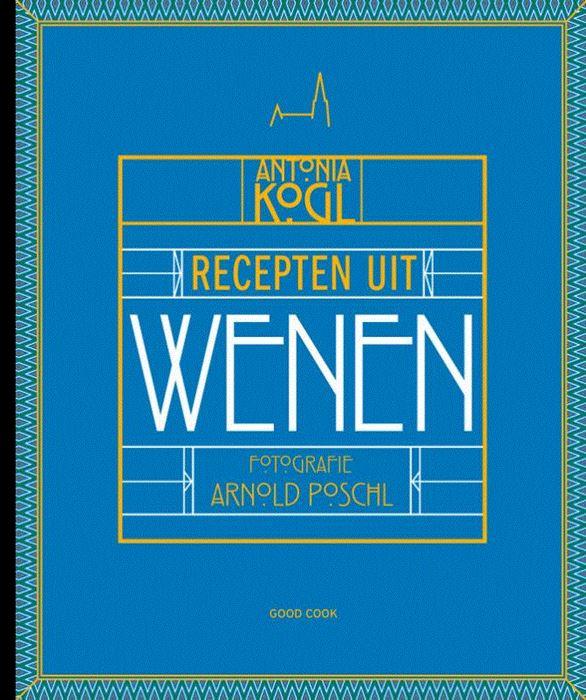 Recepten uit Wenen 9789461431820  Good Cook Publishing   Culinaire reisgidsen Wenen, Noord- en Oost-Oostenrijk