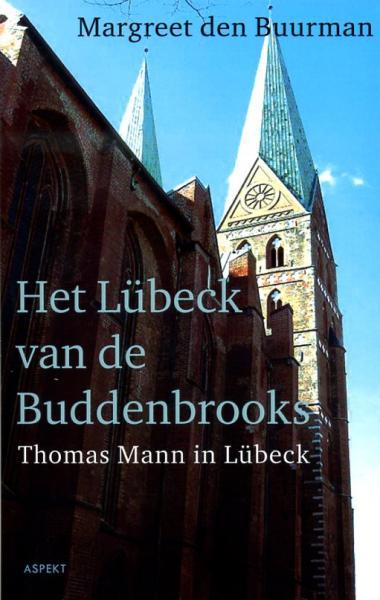 Het Lübeck van de Buddenbrooks 9789461530066 Margreet den Buurman Aspekt   Reisverhalen Sleeswijk-Holstein