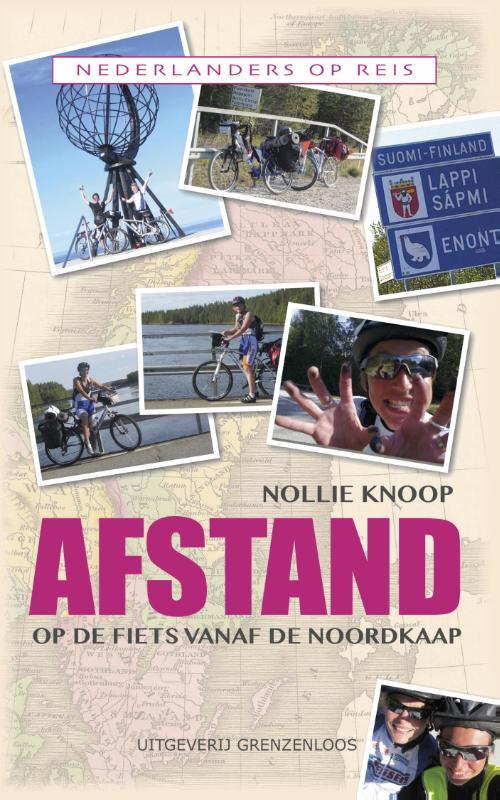 Afstand - Op de Fiets vanaf de Noordkaap 9789461851710 Nollie Knoop Van Dorp   Fietsreisverhalen Scandinavië & de Baltische Staten