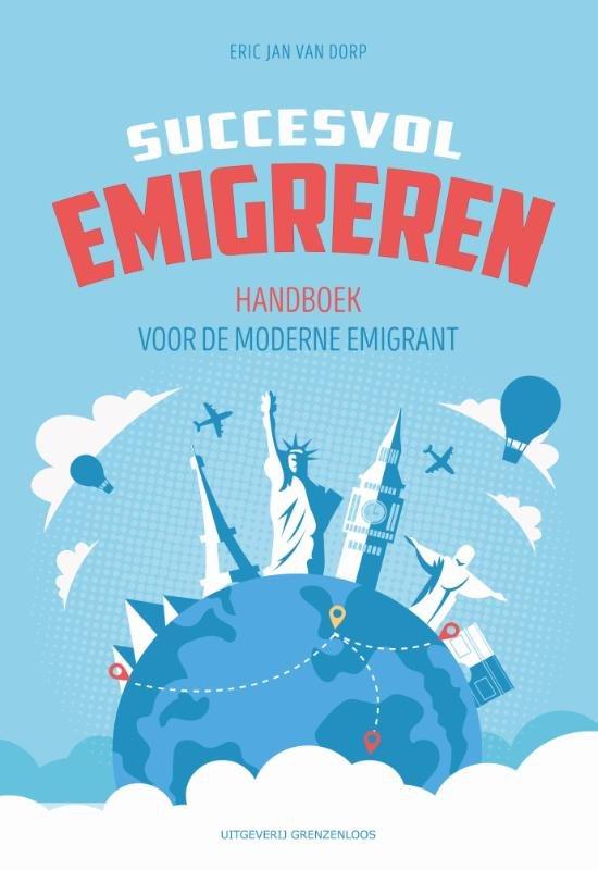 Succesvol emigreren | Handboek voor de moderne emigrant 9789461852052  Grenzenloos   Reisgidsen Reisinformatie algemeen