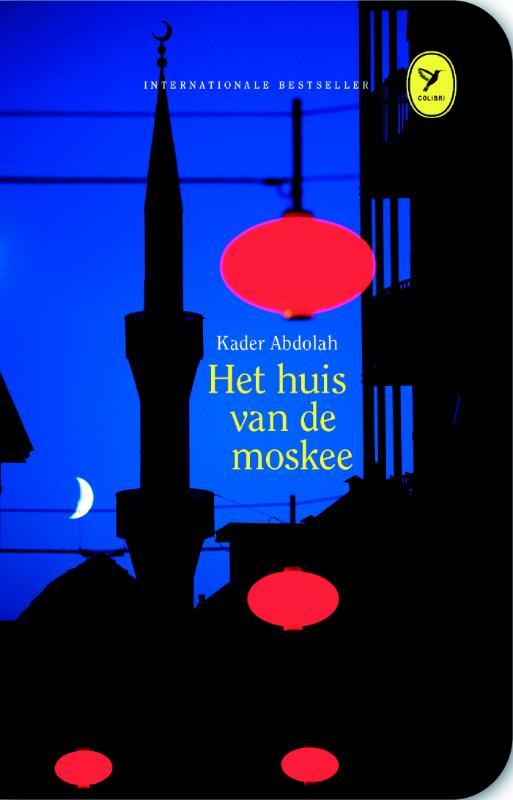 Het huis van de moskee | Kader Abdolah 9789462370715 Kader Abdolah Colibri   Landeninformatie, Reisverhalen Iran, Afghanistan