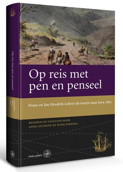 Op reis met pen en penseel 9789462492752 Anne Leussink en Wyke Sybesma Walburg Pers   Landeninformatie Indonesië
