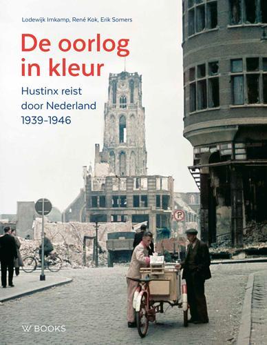 De Oorlog in kleur 9789462580794 Lodewijk Imkamp WBooks   Landeninformatie Nederland