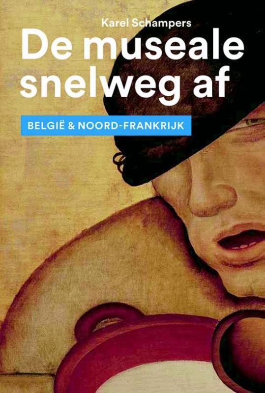De Museale Snelweg Af 9789462621015 Karel Schampers Waanders   Reisgidsen België & Luxemburg, Picardie, Nord