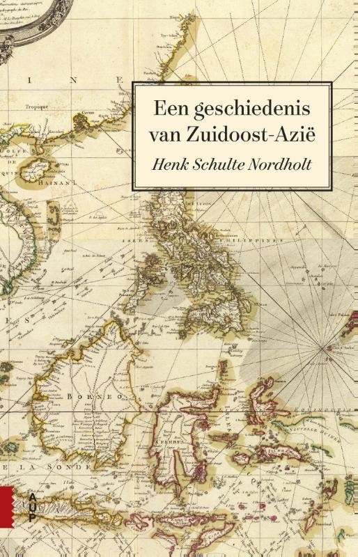 Een Geschiedenis van Zuidoost-Azië | Henk Schulte Nordholt 9789462982536 Henk Schulte Nordholt Amsterdam University Press   Historische reisgidsen, Landeninformatie Zuid-Oost Azië