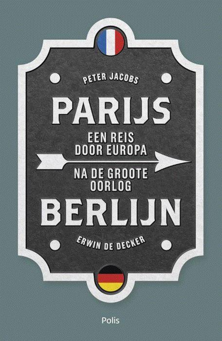 Parijs-Berlijn 9789463102117  Polis   Historische reisgidsen, Reisgidsen Europa