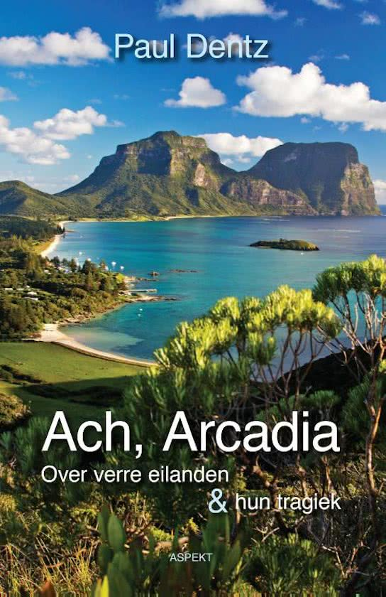 Ach, Arcadia   Paul Dentz 9789463382281 Paul Dentz Aspekt   Reisverhalen Wereld als geheel
