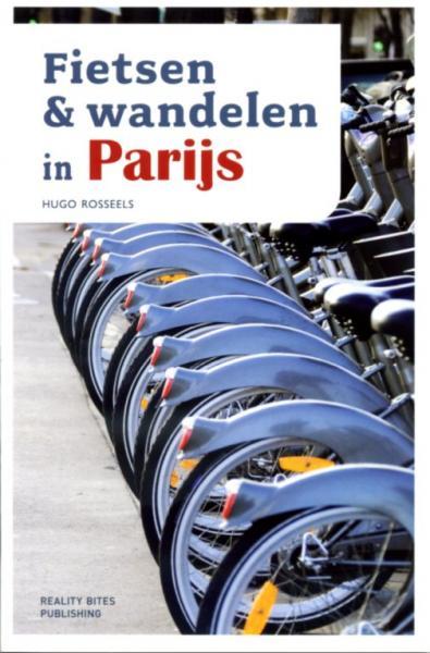 Fietsen en wandelen in Parijs 9789490783150 Hugo Rosseels Reality Bites Publishing   Reisgidsen Parijs, Île-de-France