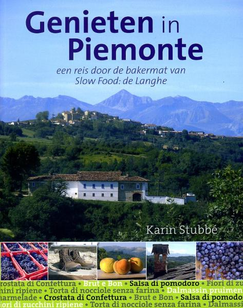 Genieten in Piemonte (reisgids) | Karin Stubbé 9789491172236 Karin Stubbé Edicola   Culinaire reisgidsen, Wijnreisgidsen Turijn, Piemonte