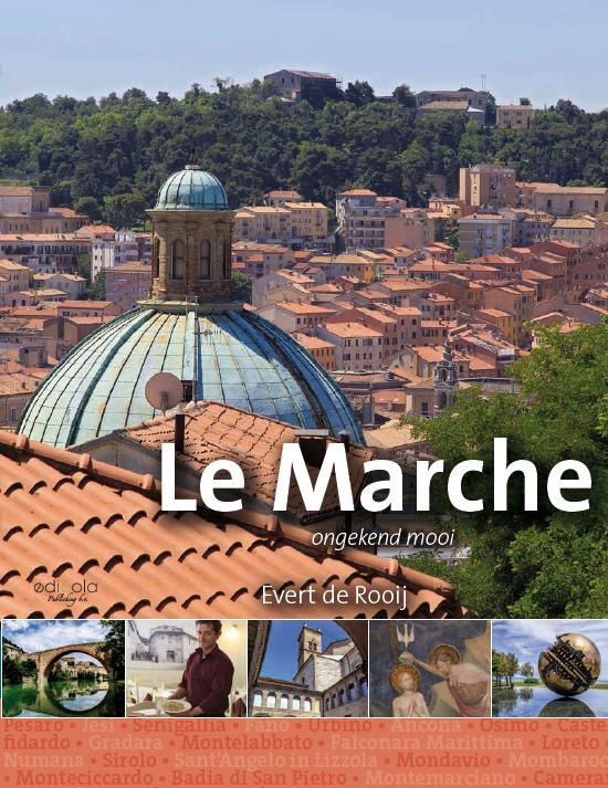 Le Marche (De Marken) - het noorden 9789491172533 Evert de Rooij Edicola   Reisgidsen De Marken