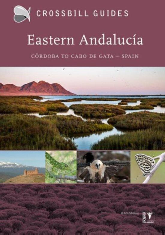 Crossbill Guide Eastern Andalucia | natuurreisgids 9789491648106 Albert Vliegenthart, Bouke ten Cate, Dirk Hilbers Crossbill Guides Foundation / KNNV Nature Guides  Natuurgidsen Andalusië