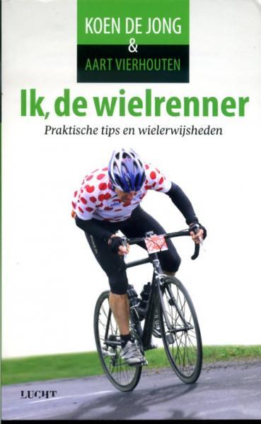 Ik, de wielrenner 9789491729010 Koen de Jong, Aart Vierhouten Carrera   Fietsgidsen Reisinformatie algemeen