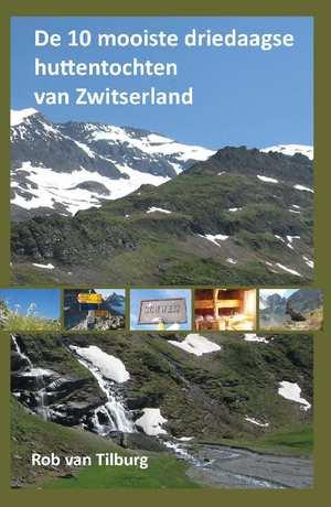 De 10 mooiste driedaagse huttentochten van Zwitserland 9789491899041 Rob van Tilborg Anoda   Wandelgidsen Zwitserland