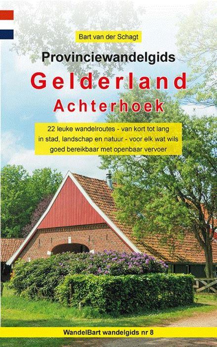 Provinciewandelgids Gelderland - Achterhoek | Wandelbart 9789491899133 Bart van der Schagt Anoda   Wandelgidsen Gelderse IJssel en Achterhoek