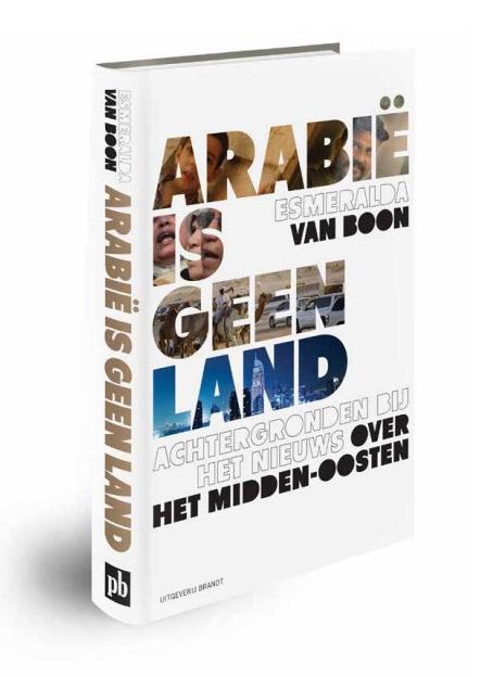 Arabië is geen land 9789492037039 Esmeralda van Boon Brandt   Landeninformatie Midden-Oosten