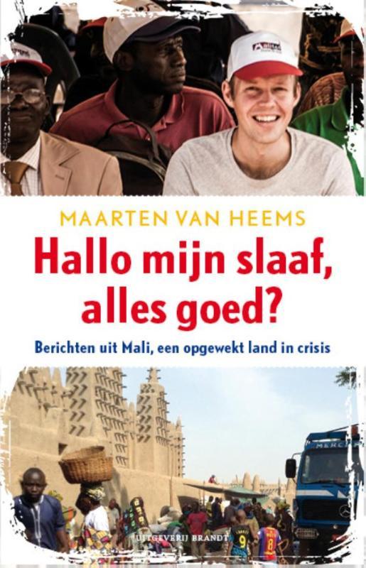 Hallo mijn slaaf, alles goed? 9789492037480 Maarten van Heems Brandt   Reisverhalen Sahel-landen (Mauretanië, Mali, Niger, Burkina Faso, Tchad, Sudan, Zuid-Sudan)