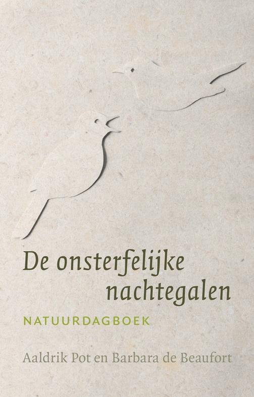 De onsterfelijke nachtegalen | Aaldrik Pot en Barbara de Beaufort 9789492190451 Aaldrik Pot en Barbara de Beaufort Kleine Uil   Natuurgidsen, Reisverhalen Drenthe