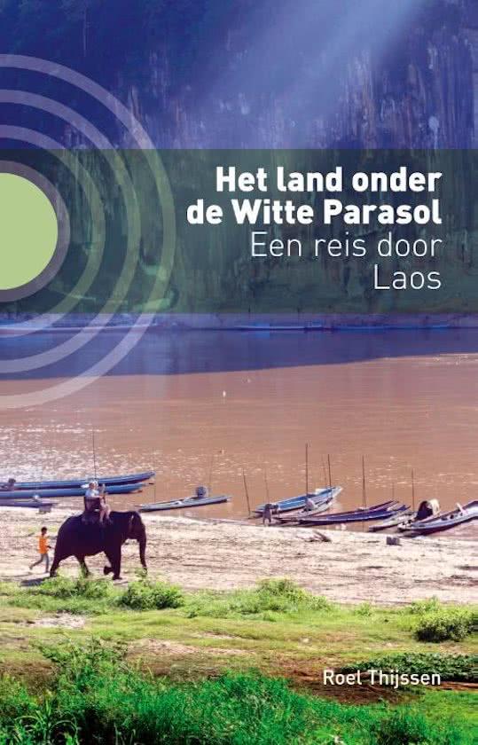 Het Land onder de Witte Parasol | Roel Thijssen 9789492190505 Roel Thijssen Kleine Uil   Reisverhalen Laos