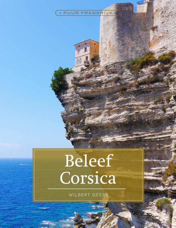 Beleef Corsica | reisgids 9789492199331 Wilbert Geers Edicola   Reisgidsen Corsica